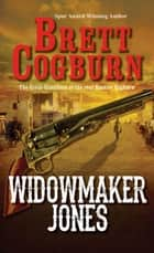 Widowmaker Jones ebook by Brett Cogburn