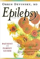 Epilepsy - A Patient and Family Guide: Third Edition ebook by Orrin Devinsky, MD