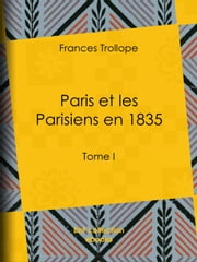 Paris et les Parisiens en 1835 - Tome I ebook by Jean Cohen,Frances Trollope