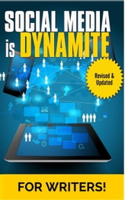 Social Media Is Dynamite For Writers ebook by Laurence O'Bryan