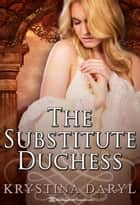 The Substitute Duchess ebook by Krystina Daryl