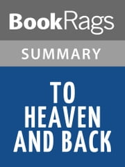 To Heaven and Back: A Doctor's Extraordinary Account of Her Death, Heaven, Angels, and Life Again: A True Story by Mary C. Neal M.D. Summary & Study Guide ebook by BookRags