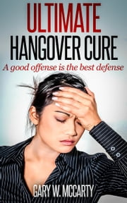 Ultimate Hangover Cure ebook by Gary W. McCarty