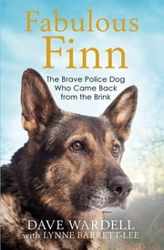 Fabulous Finn - The Brave Police Dog Who Came Back from the Brink ebook by Dave Wardell