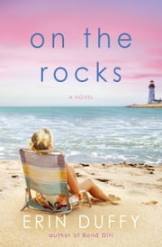 On the Rocks - A Novel ebook by Erin Duffy