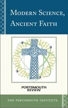 Modern Science, Ancient Faith - Portsmouth Review ebook by The Portsmouth Institute