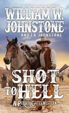Shot to Hell ebook by William W. Johnstone, J.A. Johnstone