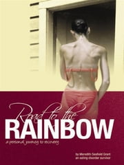 Road To The Rainbow: A Personal Journey To Recovery From An Eating Disorder Survivor ebook by Meredith Seafield Grant