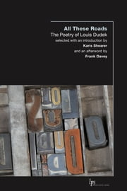 All These Roads - The Poetry of Louis Dudek ebook by Louis Dudek,Karis Shearer,Frank Davey