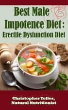 Best Male Impotence Diet: Erectile Dysfunction Diet ebook by Christopher Teller