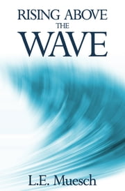 Rising Above the Wave ebook by L.E. Muesch