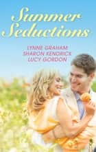 Summer Seductions - 3 Book Box Set ebook by Sharon Kendrick, Lynne Graham, Lucy Gordon