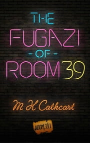 The Fugazi of Room 39 ebook by M. K. Cathcart