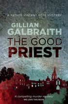 The Good Priest - A Father Vincent Ross Mystery ebook by Gillian Galbraith