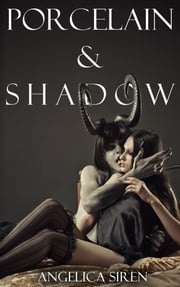 Porcelain and Shadow ebook by Angelica Siren