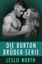 Die Burton Brüder-Serie eBook by Leslie North