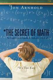 *The Secret of Math - An English lover's guide to working with math ebook by Jon Arnhold