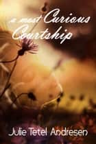 A Most Curious Courtship ebook by