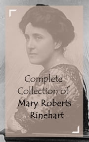 Complete Collection of Mary Roberts Rinehart ebook by Mary Roberts Rinehart