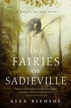 The Fairies of Sadieville - The Final Tufa Novel ebook by Alex Bledsoe