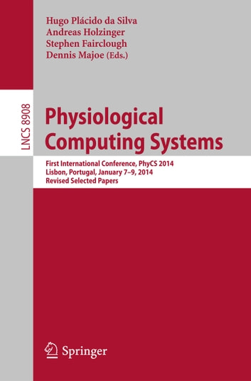 Physiological Computing Systems - First International Conference, PhyCS 2014, Lisbon, Portugal, January 7-9, 2014, Revised Selected Papers ebook by