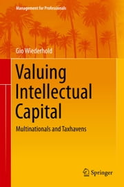 Valuing Intellectual Capital - Multinationals and Taxhavens ebook by Gio Wiederhold