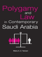 Polygamy and Law in Contemporary Saudi Arabia ebook by Maha Yamani