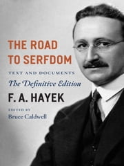 The Road to Serfdom - Text and Documents--The Definitive Edition ebook by F. A. Hayek,Bruce Caldwell,Bruce Caldwell,Bruce Caldwell