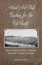 About All That Disdain for the Old South ebook by Dennis Saunders