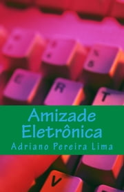 Amizade Eletrônica ebook by Kobo.Web.Store.Products.Fields.ContributorFieldViewModel