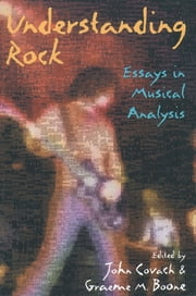 Understanding Rock - Essays in Musical Analysis ebook by John Covach,Graeme M. Boone