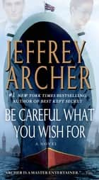 Be Careful What You Wish For ebook by Jeffrey Archer