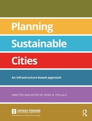 Planning Sustainable Cities - An infrastructure-based approach ebook by Spiro N. Pollalis