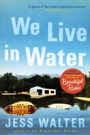 We Live in Water - Stories ebook by Jess Walter