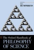 The Oxford Handbook of Philosophy of Science ebook by Paul Humphreys