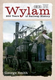 Wylam - 200 Years of Railway History ebook by George Smith
