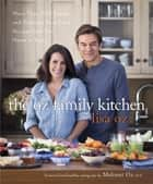 The Oz Family Kitchen - More Than 100 Simple and Delicious Real-Food Recipes from Our Home to Yours電子書籍 Lisa Oz, Mehmet Oz,  M.D.