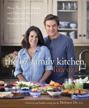 The Oz Family Kitchen - More Than 100 Simple and Delicious Real-Food Recipes from Our Home to Yours ebook by Lisa Oz,Mehmet Oz, M.D.