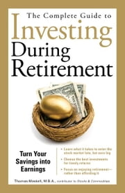 The Complete Guide to Investing During Retirement: Turn Your Savings Into Earnings ebook by Thomas Maskell