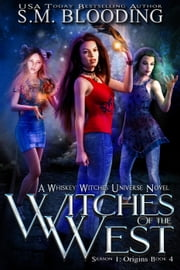 Witches of the West - Whiskey Witches, #4 ebook by S.M. Blooding