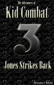 The Adventures of Kid Combat 3: Jones Strikes Back ebook by Christopher Helwink