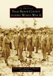 Palm Beach County During World War II ebook by Susan Gillis,Richard A. Marconi,Debi Murray