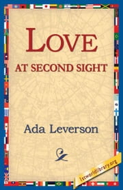 Love at Second Sight ebook by Leverson, Ada
