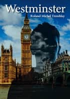 Westminster ebook by Roland-Michel Tremblay