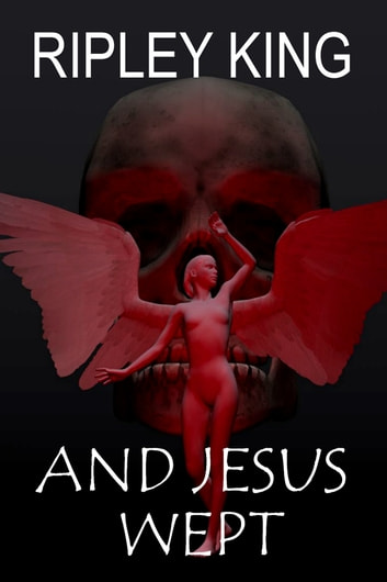 And Jesus Wept ebook by Ripley King