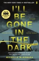 I'll Be Gone in the Dark - The #1 New York Times Bestseller ebook by
