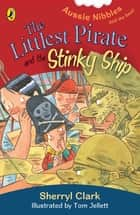 The Littlest Pirate and the Stinky Ship: Aussie Nibbles ebook by Sherryl Clark, Tom Jellett