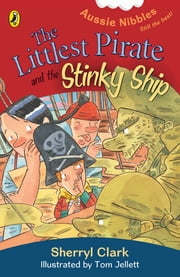 The Littlest Pirate and the Stinky Ship: Aussie Nibbles ebook by Sherryl Clark,Tom Jellett
