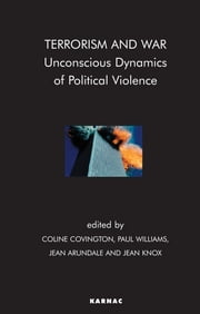Terrorism and War - Unconscious Dynamics of Political Violence ebook by Jean Arundale,Coline Covington,Jean Knox,Paul Williams