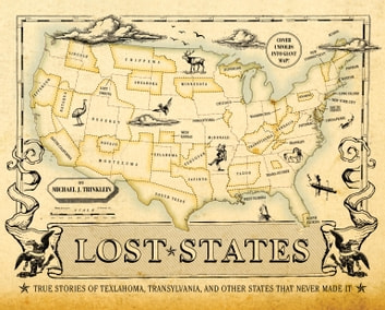 Lost States - True Stories of Texlahoma, Transylvania, and Other States That Never Made It ebook by Michael J. Trinklein